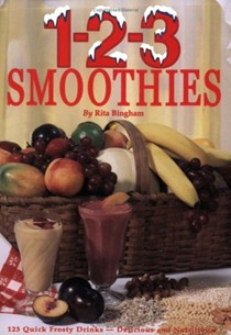1-2-3 Smoothies: 123 quick frosty drinks - delicious and nutritious