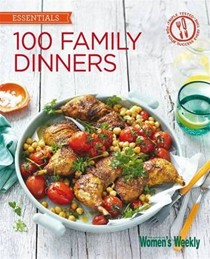 100 Family Dinners: Fuss-Free Meals the Whole Family Will Love