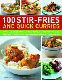 100 Stir-Fries and Quick Curries: Spicy and Aromatic Dishes from Asia and the Far East, Shown Step-by-step in More Than 300 Sizzling Photographs
