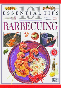 101 Essential Tips: Barbecuing