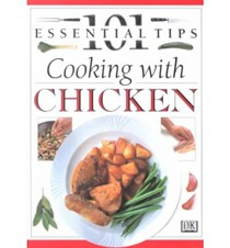 101 Essential Tips: Cooking with Chicken