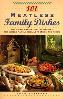 101 Meatless Family Dishes: Delicious and Satisfying Recipes the Whole Family Will Love (Even the Kids!)