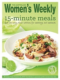 15 Minute Meals: Free and easy dinner solutions for weeknights and weekends