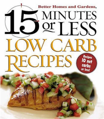 15 Minutes Or Less Low Carb Recipes: Better Homes & Garden