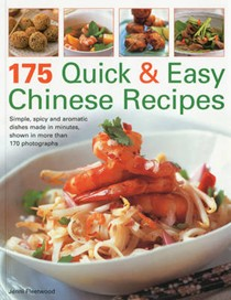 175 Quick and Easy Chinese Recipes: Simple, Spicy and Aromatic Dishes Rustled Up in Minutes