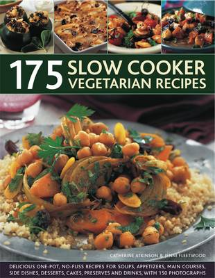 175 Slow Cooker Vegetarian Recipes: Delicious One-pot, No-fuss Recipes for Soups, Appetizers, Main Dishes, Side Dishes, Desserts, Cakes, Preserves and Drinks, with 150 Photographs