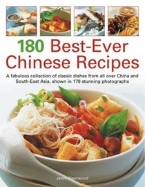180 Best-ever Chinese Recipes: A Fabulous Collection of Classic Dishes from All Over China and South East Asia, Shown in 170 Stunning Photographs