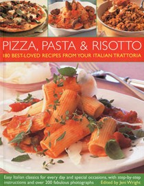 180 Best-ever Pizza, Pasta and Risotto Recipes: Easy Italian Classics for Every Day and Special Occasions, with Step-by-step Instructions