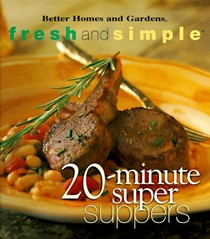 20-Minute Super Suppers (Better Homes & Gardens Fresh & Simple)