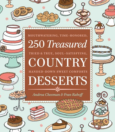 250 Treasured Country Desserts: Mouthwatering, Time-honored, Handed-down, Soul-satisfying Sweet Comforts