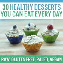 30 Healthy Desserts You Can Eat Every Day: Raw, Gluten Free, Paleo, Vegan