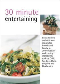 30 Minute Entertaining: Cook Modern Recipes for Entertaining in 30 Minutes or Less Including Ingredients Such as Arugula