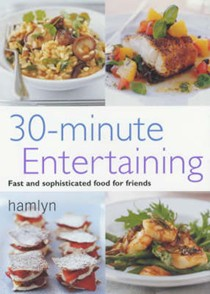 30-Minute Entertaining: Fast and Sophisticated Food for Friends