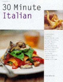 30 Minute Italian: Cook Modern Recipes in 30 Minutes or Under