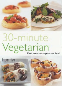 30 Minute Vegetarian: Fast, Creative Vegetarian Food