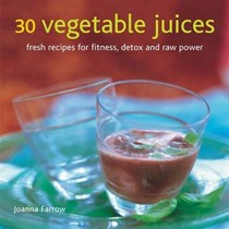 30 Vegetable Juices: Fresh Recipes for Fitness, Detox and Raw Power