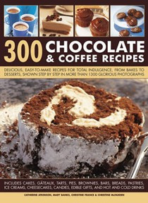 300 Chocolate & Coffee Recipes: Delicious, Easy-to-make Recipes for Total Indulgence, from Bakes to Desserts, Shown Step by Step in More Than 1300 Glorious Photographs