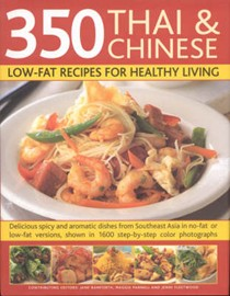 350 Thai and Chinese Low Fat Recipes for Healthy Living: All the Taste and None of the Fat - Fabulous Low-fat Recipes from China, Thailand, Vietnam, Malaysia and South-East Asia