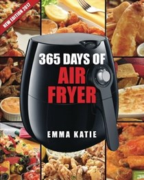 365 Days of Air Fryer: 365 Healthy, Quick and Easy Recipes to Fry, Bake, Grill, and Roast with Air Fryer