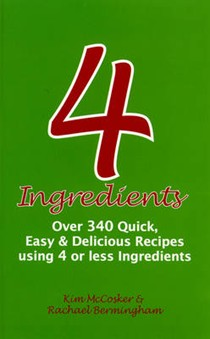 4 Ingredients: Over 340 Quick, Easy & Delicious Recipes Using 4 or Less Ingredients