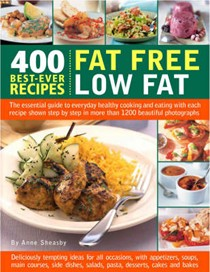 400 Best-Ever Fat Free Low Fat Recipes: The Essential Guide to Healthy Cooking and Eating, with Every Recipe Shown Step-by-step in 1200 Colour Photographs