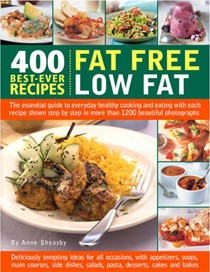 400 Best-ever Recipes - Fat Free, Low Fat: The Essential Guide to Everyday Healthy Cooking and Eating