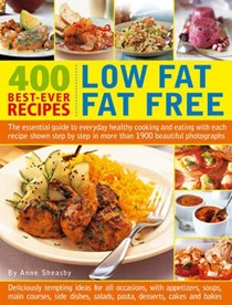 400 Best-ever Recipes: Low Fat, Fat Free: The Essential Guide to Everyday Healthy Cooking and Eating