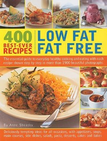 400 Best-Ever Recipes: Low Fat Fat Free: The Essential Guide to Everyday Healthy Cooking and Eating with Each Recipe Shown Step by Step in More Than 1900 Beautiful Photographs