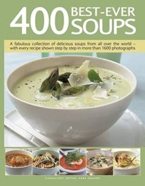 400 Best-Ever Soups: A Fabulous Collection of Delicious Soups from All Over the World