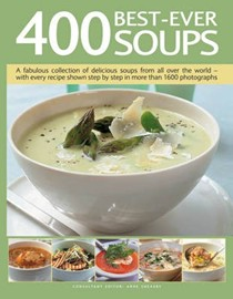400 Best-Ever Soups: Over 400 Recipes for Delicious Soups from All Over the World