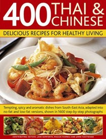 400 Thai and Chinese: Delicious Recipes for Healthy Living: Tempting Spicy and Aromatic Dishes from South-east Asia Adapted into No-fat and Low-fat Versions