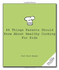 44 Things Parents Should Know about Healthy Cooking for Kids (Good Things to Know)
