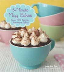 5-Minute Mug Cakes: Over 100 Yummy Cakes from Funfetti to Peanut Butter