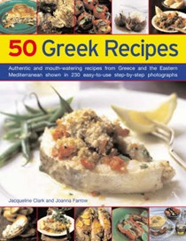50 Greek Recipes: Authentic and Mouth-watering Recipes from Greece and the Eastern Mediterranean Shown in 200 Easy-to-use Step-by-step Photographs