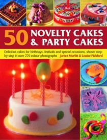 50 Novelty Cakes & Party Cakes: Delicious Cakes for Birthdays, Festivals and Special Occasions, Shown Step-by-step in 270 Colour Photographs