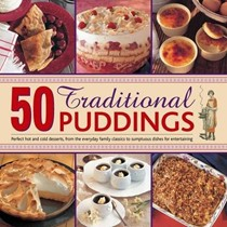 50 Traditional Puddings: Perfect Puddings, from the Everyday Family Classics to Sumptious Dishes for Entertaining