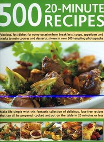 500 20-Minute Recipes: Fabulous, fast dishes for every occasion from breakfasts, soups, appetizers and snacks to main courses and desserts
