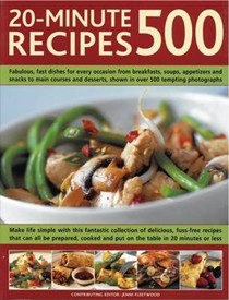 500 20-minute Recipes: Fabulous, Fast Dishes for Every Occasion from Breakfasts, Soups, Appetizers and Snacks to Main Courses and Desserts, Shown in Over 500 Tempting Photographs