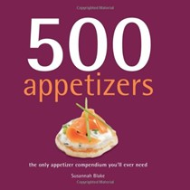 500 Appetizers: The Only Appetizer Compendium You'll Ever Need