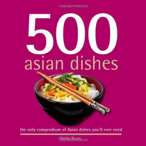 500 Asian Dishes: The Only Compendium of Asian Dishes Youll Ever Need