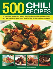 500 Chili Recipes: An irresistible collection of red-hot, tongue-tingling recipes for every kind of fiery dish from around the world