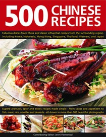 500 Chinese Recipes: Fabulous Dishes from China and Classic Influential Recipes from the Surrounding Region, Including Korea, Malaysia, Hong Kong, Singapore, Thailand, Vietnam, And Japan