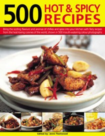 500 Hot and Spicy Recipes: Bring the Sizzling Flavours and Aromas of Chillies and Spice into Your Kitchen with Fiery Recipes from the Heat-loving Cuisines of the World, Shown in 500 Mouth-watering Colour Photographs