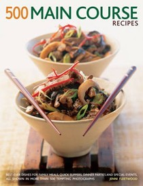 500 Main Course Recipes: Best-ever Dishes for Family Meals, Quick Suppers, Dinner Parties and Special Events, All Shown in More Than 500 Tempting Photographs
