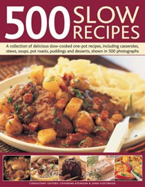 500 Slow Recipes: A Collection of Delicious Slow-cooked and One-pot Recipes, Including Casseroles, stews, soups, pot roasts, puddings and desserts