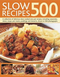 500 Slow Recipes: A Collection of Delicious Slow-cooked One-pot Recipes, Including Casseroles, Stews, Soups, Pot Roasts, Puddings and Desserts, Shown in 500 Photographs