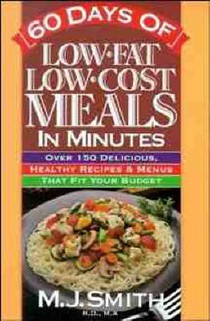 60 Days of Low-Fat, Low-Cost Meals in Minutes: over 150 Delicious Healthy Recipes & Menus That Fit Your Budget (Paper Only): Over 150 Delicious, Healthy Recipes & Menus That Fit Your Budget