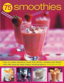 75 Super Smoothies: Fabulous Fresh Smoothies, Shakes and Floats