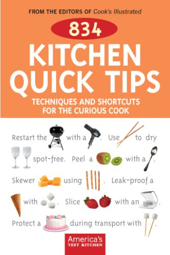 834 Kitchen Quick Tips: Tricks, Techniques, And Shortcuts For The Curious Cook, Revised & Expanded Edition