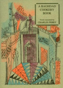 A Baghdad Cookery Book: Tthe Book of Dishes (Kitaab Al-oTabaikh)